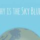 ทำไมท้องฟ้าถึงเป็นสีฟ้า (Why is the Sky Blue?)